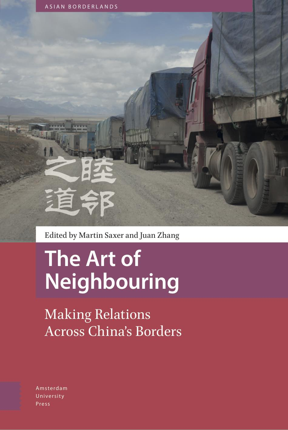 Saxer, Martin and Juan Zhang. 2016. The Art of Neighbouring: Making Relations Across Chinese Borders. Amsterdam, Amsterdam University Press.